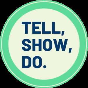tell, show, do